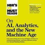 [PDF] [EPUB] HBR's 10 Must Reads on AI, Analytics, and the New Machine Age (HBR's 10 Must Read Series) Download