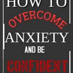[PDF] [EPUB] HOW TO OVERCOME ANXIETY AND BE CONFIDENT Download