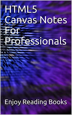 [PDF] [EPUB] HTML5 Canvas Notes For Professionals Download by Enjoy Reading Books