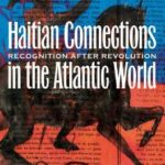 [PDF] [EPUB] Haitian Connections in the Atlantic World: Recognition After Revolution Download