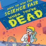 [PDF] [EPUB] How to Win the Science Fair When You're Dead Download