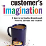 [PDF] [EPUB] Inside Your Customer's Imagination: 5 Secrets for Creating Breakthrough Products, Services, and Solutions Download