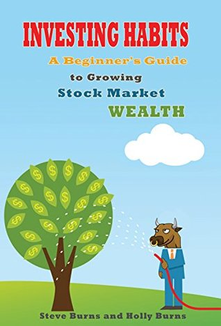 [PDF] [EPUB] Investing Habits: A Beginner's Guide to Growing Stock Market Wealth Download by Steve Burns