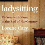 [PDF] [EPUB] Ladysitting: My Year with Nana at the End of Her Century Download