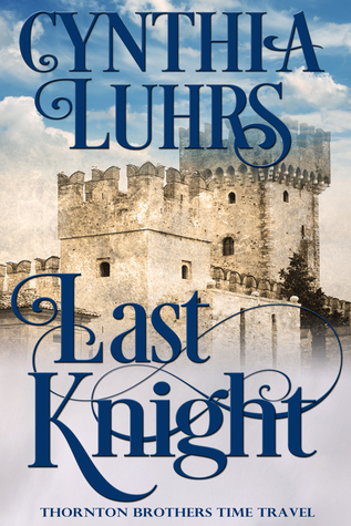 [PDF] [EPUB] Last Knight (Knights Through Time Travel #7; Thornton Brothers #4) Download by Cynthia Luhrs