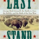 [PDF] [EPUB] Last Stand: George Bird Grinnell, the Battle to Save the Buffalo, and the Birth of the New West Download