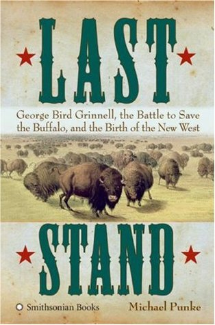 [PDF] [EPUB] Last Stand: George Bird Grinnell, the Battle to Save the Buffalo, and the Birth of the New West Download by Michael Punke