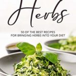 [PDF] [EPUB] Learning Herbs: 50 of The Best Recipes for Bringing Herbs into Your Diet Download