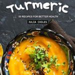 [PDF] [EPUB] Learning Turmeric: 50 Recipes for Better Health Download