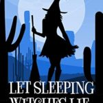 [PDF] [EPUB] Let Sleeping Witches Lie (Wicked Witches of Vanish Valley Book 1) Download