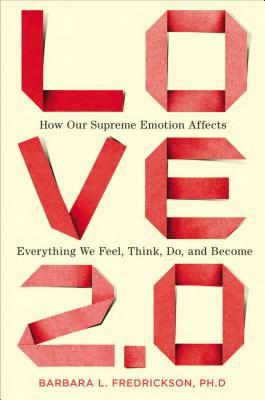 [PDF] [EPUB] Love 2.0: How Our Supreme Emotion Affects Everything We Feel, Think, Do, and Become Download by Barbara L. Fredrickson