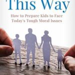[PDF] [EPUB] MADE THIS WAY : How to Prepare Kids to Face Today's Tough Moral Issues Download
