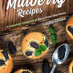 [PDF] [EPUB] Magnificent Mulberry Recipes: A Complete Cookbook of Berry Good Dish Ideas! Download