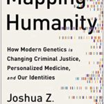 [PDF] [EPUB] Mapping Humanity: How Modern Genetics Is Changing Criminal Justice, Personalized Medicine, and Our Identities Download