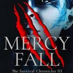 [PDF] [EPUB] Mercy Fall (The Survival Chronicles, #3) Download