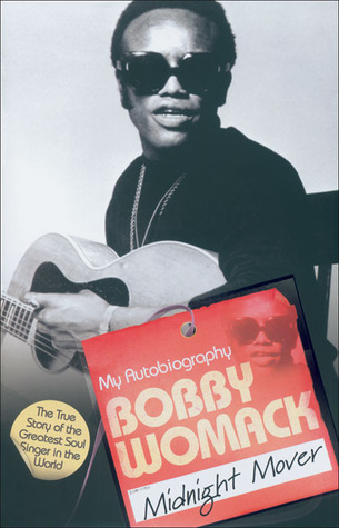 [PDF] [EPUB] Midnight Mover: The True Story of the Greatest Soul Singer in the World Download by Bobby Womack