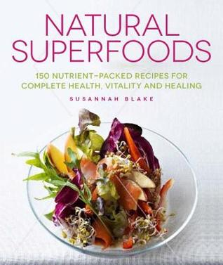 [PDF] [EPUB] Natural Superfoods: 150 Nutrient-packed Recipes for Complete Health, Vitality and Healing Download by Susannah Blake