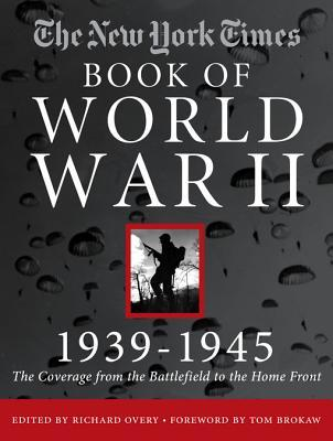 [PDF] [EPUB] New York Times Book of World War II 1939-1945: The Coverage from the Battlefield to the Home Front Download by Richard Overy
