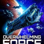 [PDF] [EPUB] Overwhelming Force: A Military Space Opera (The Bad Company Book 7) Download