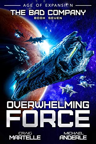 [PDF] [EPUB] Overwhelming Force: A Military Space Opera (The Bad Company Book 7) Download by Craig Martelle