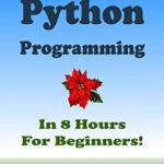 [PDF] [EPUB] PYTHON Programming, In 8 Hours, For Beginners! Download