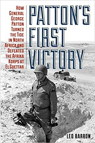 [PDF] [EPUB] Patton's First Victory: How General George Patton Turned the Tide in North Africa and Defeated the Afrika Korps at El Guettar Download by Leo Barron