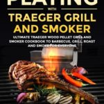 [PDF] [EPUB] Playing with Traeger Grill and Smoker: Ultimate Traeger Wood Pellet Grill and Smoker CookBook to Barbecue, Grill, Roast and Smoke for Everyone Download