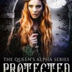 [PDF] [EPUB] Protected (The Queen's Alpha #8) Download