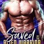 [PDF] [EPUB] Saved by the Alien Warrior: A Sci Fi Alien Romance (Warriors of Agron Book 3) Download
