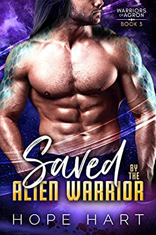 [PDF] [EPUB] Saved by the Alien Warrior: A Sci Fi Alien Romance (Warriors of Agron Book 3) Download by Hope Hart