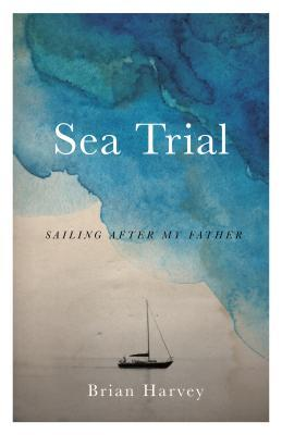 [PDF] [EPUB] Sea Trial: Sailing After My Father Download by Brian   Harvey