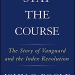 [PDF] [EPUB] Stay the Course: The Story of Vanguard and the Index Revolution Download