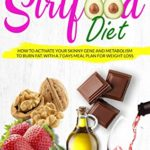 [PDF] [EPUB] THE SIRTFOOD DIET: HOW TO ACTIVATE YOUR SKINNY GENE AND METABOLISM TO BURN FAT. WITH A 7 DAYS MEAL PLAN FOR WEIGHT LOSS. Download