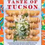 [PDF] [EPUB] Taste of Tucson: Sonoran-Style Recipes Inspired by the Rich Culture of Southern Arizona Download