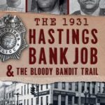 [PDF] [EPUB] The 1931 Hastings Bank Job and the Bloody Bandit Trail Download
