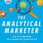 [PDF] [EPUB] The Analytical Marketer: How to Transform Your Marketing Organization Download