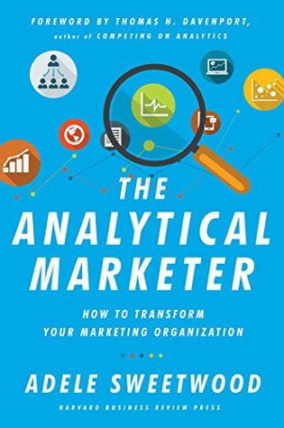 [PDF] [EPUB] The Analytical Marketer: How to Transform Your Marketing Organization Download by Adele Sweetwood