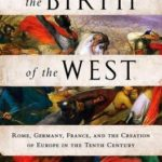 [PDF] [EPUB] The Birth of the West: Rome, Germany, France, and the Creation of Europe in the Tenth Century Download