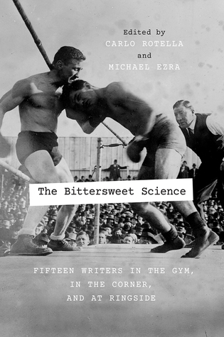 [PDF] [EPUB] The Bittersweet Science: Fifteen Writers in the Gym, in the Corner, and at Ringside Download by Carlo Rotella