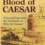 [PDF] [EPUB] The Blood of Caesar: A Second Case from the Notebooks of Pliny the Younger (Cases from the Notebooks of Pliny the Younger Book 2) Download