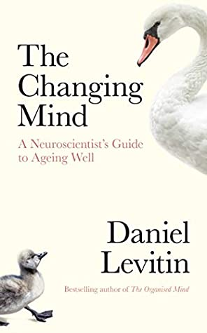 [PDF] [EPUB] The Changing Mind: A Neuroscientist's Guide to Ageing Well Download by Daniel J. Levitin
