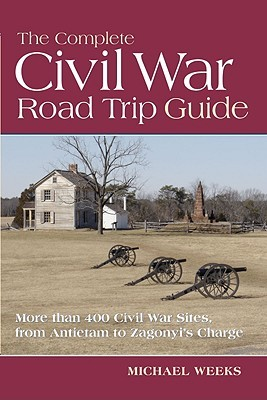 [PDF] [EPUB] The Complete Civil War Road Trip Guide: 10 Weekend Tours and More than 400 Sites, from Antietam to Zagonyi's Charge Download by Michael Weeks
