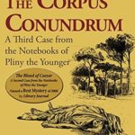 [PDF] [EPUB] The Corpus Conundrum: A Third Case from the Notebooks of Pliny the Younger (Cases from the Notebooks of Pliny the Younger Book 3) Download