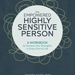 [PDF] [EPUB] The Empowered Highly Sensitive Person: A Workbook to Harness Your Strengths in Every Part of Life Download
