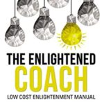 [PDF] [EPUB] The Enlightened Coach: Low Cost Enlightenment Manual Download