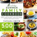 [PDF] [EPUB] The Healthy Summer Family Cookbook: Simple, Lovely Dishes to Savor with Family and Friends | Over 500 Tested Homemade Recipes for Your Kitchen Download