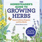 [PDF] [EPUB] The Homesteader's Guide to Growing Herbs: Learn to Grow, Prepare, and Use Herbs Download