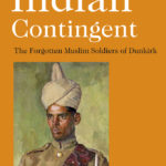 [PDF] [EPUB] The Indian Contingent: The Forgotten Muslim Soldiers of Dunkirk Download