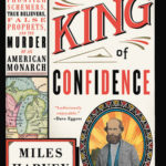 [PDF] [EPUB] The King of Confidence: A Tale of Utopian Dreamers, Frontier Schemers, True Believers, False Prophets, and the Murder of an American Monarch Download