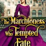 [PDF] [EPUB] The Marchioness Who Tempted Fate: A Historical Regency Romance Novel Download